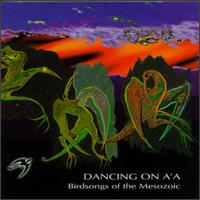 Birdsongs Of The Mesozoic - Dancing On The A'a on Cuneiform (1995)