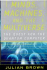 Minds, Machines and the Multiverse by Julian Brown