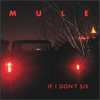 Mule - If I Don't Six