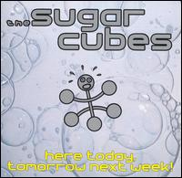 Sugarcubes - Here Today Tomorrow Next Week! (1989)