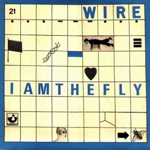 Wire - I Am The Fly 7